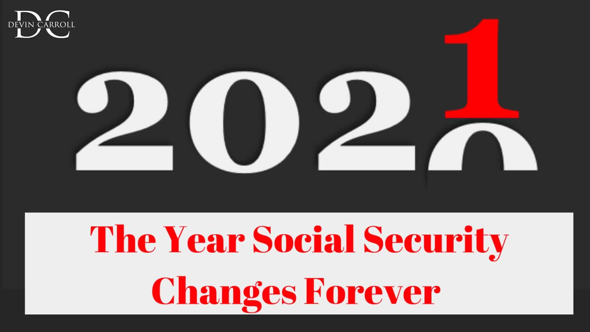 2021: The Year Social Security Changes Forever   Social Security